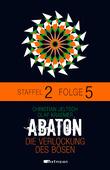ABATON. Die Verlockung des Bösen. Staffel 2, Folge 5