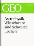 Astrophysik: Wie schwarz sind Schwarze Löcher? (GEO eBook Single)