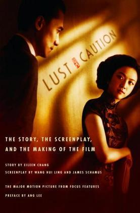 Lust, Caution: The Story, the Screenplay, and the Making of the Film