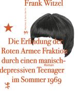 Die Erfindung der Roten Armee Fraktion durch einen manisch-depressiven Teenager im Sommer 1969