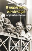 Wunderbare Kindertage - Großmütter erzählen