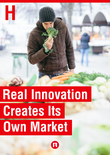 Real Innovation Creates Its Own Market
