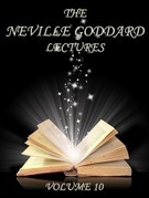 The Neville Goddard Lectures, Volume 10