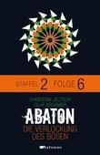 ABATON. Die Verlockung des Bösen. Staffel 2, Folge 6
