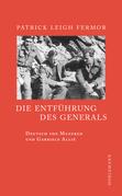 Patrick Leigh Fermor - Die Entführung des Generals