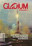 Gladium Prolog 1: Als Alexander Xandom zu den Sternen aufbrach