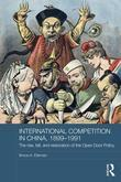 International Competition in China, 1899-1991: The Rise, Fall, and Restoration of the Open Door Policy