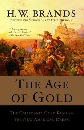 The Age of Gold: The California Gold Rush and the New American Dream