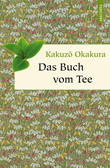Kakuzo Okakura - Das Buch vom Tee (Neuübersetzung)
