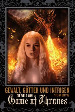 Gewalt, Götter und Intrigen - Die Welt von Game of Thrones