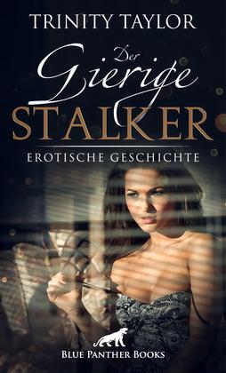 Der gierige Stalker   Erotische Geschichte