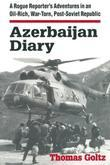 Azerbaijan Diary: A Rogue Reporter's Adventures in an Oil-rich, War-torn, Post-Soviet Republic: A Rogue Reporter's Adventures in an Oil-rich, War-torn