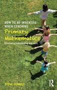 How to be Inventive When Teaching Primary Mathematics: Developing outstanding learners