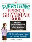 The Everything French Grammar Book: All the Rules You Need to Master Français