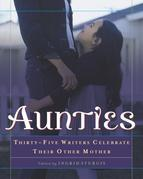 Aunties: Thirty-Five Writers Celebrate Their Other Mother