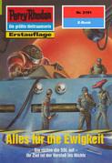 Perry Rhodan 2191: Alles für die Ewigkeit (Heftroman)