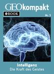 Intelligenz: Die Kraft des Geistes (GEOkompakt eBook)