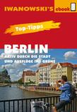 Top-Tipps Berlin - Aktiv durch die Stadt und Ausflüge ins Grüne - Reiseführer von Iwanowski