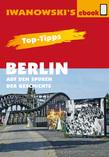 Top-Tipps Berlin - Auf den Spuren der Geschichte - Reiseführer von Iwanowski