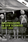 Jugendjahre in der Schweiz 1930-1950