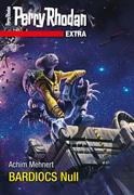 Perry Rhodan-Extra 5: BARDIOCS Nul