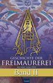 Geschichte der Freimaurerei - Band II