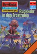Perry Rhodan 1224: Rückkehr in den Frostrubin (Heftroman)