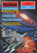 Perry Rhodan 2143: Gegen die Fensterstation (Heftroman)