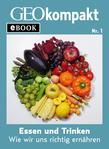 Essen und Trinken: Wie wir uns richtig ernähren (GEOkompakt eBook)