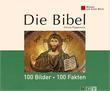 Die Bibel: 100 Bilder - 100 Fakten