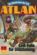 Atlan 625: Eine Falle für Wöbbeking (Heftroman)