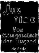 Justine oder Vom Missgeschick der Tugend