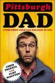Pittsburgh Dad: Everything Your Dad Has Said to You