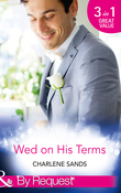 Wed on His Terms: Million-Dollar Marriage Merger (Napa Valley Vows, Book 1) / Seduction on the CEO's Terms (Napa Valley Vows, Book 2) / The Billionaire's Baby Arrangement (Napa Valley Vows, Book 3) (Mills & Boon By Request)