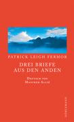 Patrick Leigh Fermor - Drei Briefe aus den Anden