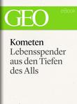Kometen: Lebensspender aus den Tiefen des Alls (GEO eBook Single)