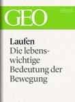 Laufen: Die lebenswichtige Bedeutung der Bewegung (GEO eBook Single)