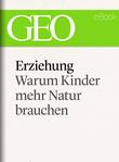 Erziehung: Warum Kinder mehr Natur brauchen (GEO eBook Single)