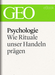 Psychologie: Wie Rituale unser Handeln pra?gen (GEO eBook Single)
