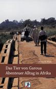 Das Tier von Garoua - Abenteuer Alltag in Afrika