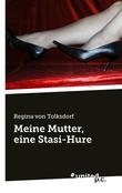 Meine Mutter, eine Stasi-Hure