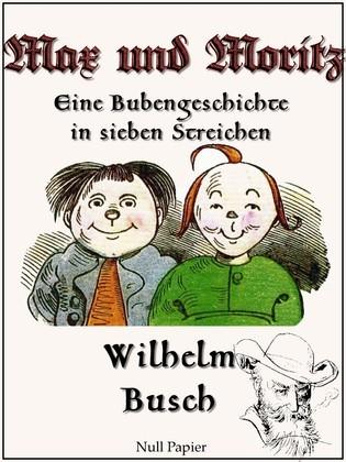 Max und Moritz - Eine Bubengeschichte in sieben Streichen
