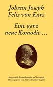 Johann Joseph Felix von Kurz (1717-1784). Eine ganz neue Komödie...
