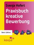 Praxisbuch Kreativ Bewerben Basic Edition