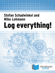 Log Everything!