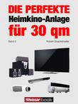 Robert Glueckshoefer - Die perfekte Heimkino-Anlage für 30 qm (Band 2)
