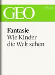 Fantasie: Wie Kinder die Welt sehen (GEO eBook)