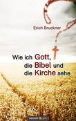 Wie ich Gott, die Bibel und die Kirche sehe