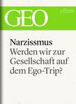 Narzissmus: Werden wir zur Gesellschaft auf dem Ego-Trip? (GEO eBook Single)