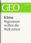 Klima: Ingenieure wollen die Welt retten (GEO eBook Single)
